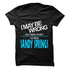 I May Be Wrong But I Highly Doubt It I am From... Sandy Springs - 99 Cool City Shirt !