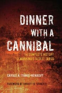 """Dinner With A Cannibal""  ***  Carole A. Travis-Henikoff  (2008)"