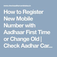 How to Register New Mobile Number with Aadhaar First Time or Change Old Aadhar Card, New Mobile, First Time, Numbers, Change, News, Check, Cards, Map