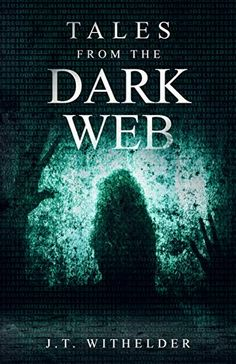 "Now on Kindle  From the bestselling author of ""Why I'm Afraid of the Dark"" comes Five disturbing yet fascinating short stories that explore the darker side of the technological marvel that is the internet.   Discover J.T. Withelder's sophomore work, ""Tales from the Dark Web"" exploring the horrors and terror that can be found with just a few clicks of a mouse."