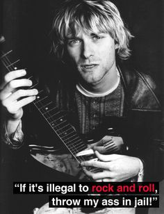 Kurt Cobain... Love this quote!