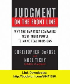 Judgment on the Front Line How Smart Companies Win By Trusting Their People (9781591843887) Chris DeRose, Noel M. Tichy , ISBN-10: 159184388X  , ISBN-13: 978-1591843887 ,  , tutorials , pdf , ebook , torrent , downloads , rapidshare , filesonic , hotfile , megaupload , fileserve