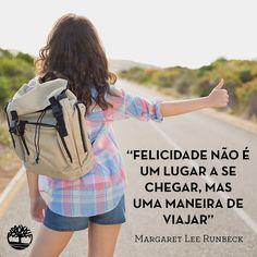 """""""Felicidade não é um lugar a se chegar, mas uma maneira de viajar."""" Margaret Lee Runbeck #Frases #Felicidade #Viagem #Timberland_br"""