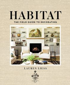 HABITAT: The Field Guide to Decorating - Mixing Sophistication and Natural Elements.