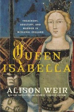 Queen Isabella : treachery, adultery, and murder in medieval England
