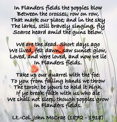 As a child growing up in Canada, we recited this poem every year on Remembrance Day, Nov. 11th.