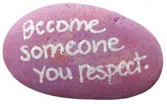 apr 30, 2012: become someone you respect