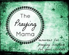 Start Praying Scripture for Your Children TODAY; a resource list for praying scriptures including links to ready made printables