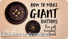 DIY - How to Make Giant Buttons This site has free downloads,  tutorials, other projects and where to purchase the items needed for each project.