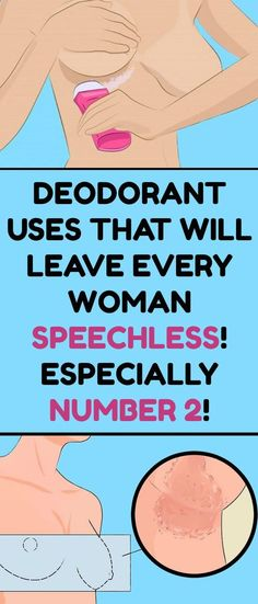 These Deodorant Uses Will Leave Every Woman Speechless
