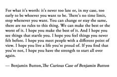 """I hope you live a life you're proud of. If you find that you're not, I hope you have the strength to start all over again."""" - Benjamin Button - The Curious Case of Benjamin Button"""