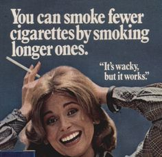 You can also smoke fewer cigarettes by quitting altogether. Madam, meet Virginia Slim...