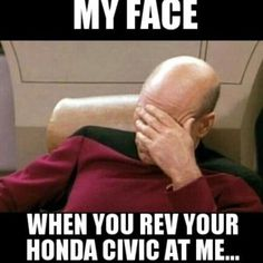"DieselTees- ""MY FACE WHEN YOU REV YOUR HONDA CIVIC AT ME...."" memes 