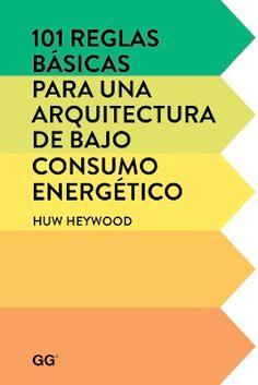 101 reglas básicas para una arquitectura de bajo consumo energético / Huw Heywood. Gustavo Gili, Barcelona : 2015. 235 p. : il. ISBN 9788425228452 Arquitectura y economías de energía. Arquitectura y clima.