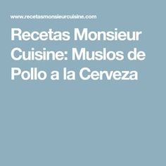 Recetas Monsieur Cuisine: Muslos de Pollo a la Cerveza Lidl, Desserts, Meals, Healthy Dishes