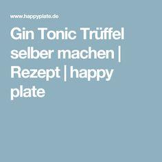 Gin Tonic Trüffel selber machen | Rezept | happy plate