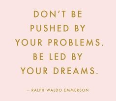 Don't be pushed by your problems, be led by your dreams. Dream quotes on PictureQuotes.com.