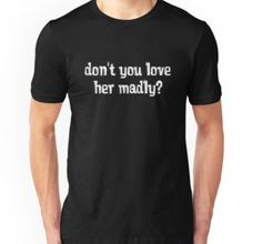 simple text, don't you love her madly, dont you love her madly, love her madly, the doors, doors, jim morrison, lizard king, pyscedelic rock, rock n roll, rock and roll, rock music, rock lyrics, lyrics, rock, rebel, doors t shirts, jim morrison t shirts, lizard, jimi hendrix, janis joplin, 60s, love, peace,