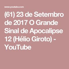 (61) 23 de Setembro de 2017 O Grande Sinal de Apocalipse 12 (Hélio Giroto) - YouTube