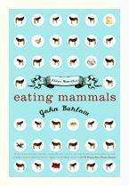 Eating Mammals - 3 novellas; I enjoyed this better than his following novel.