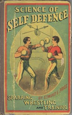 "1867 manual entitled ""Science of Self Defence: Sparring, Wrestling, and Training."" From Hank Kaplan's personal library. Self Defense Moves, Boxing Posters, Barber Shop Decor, Personal Library, Vintage Box, Vintage Sport, Grafik Design, Box Art, Martial Arts"