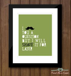 8 x 10 Funny Mustache Quote Typography Art Print in Turquoise // Best Friend Present // Housewarming Gift // Apartment Loft //Custom Colors. $18.00, via Etsy.