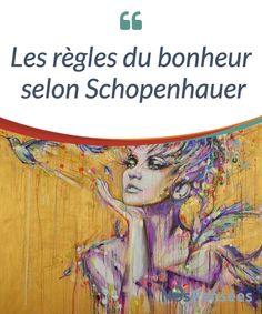 Les règles du bonheur selon Schopenhauer Parmi les cinquante règles pour être heureux de #Schopenhauer, nous en avons #sélectionné dix qui peuvent résulter #enrichissantes. Découvrez-les! #Emotions