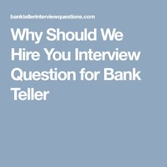 why should we hire you interview question for bank teller