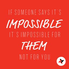 "If they say ""It's impossible"", it's #impossible for them. Not for you. #motivation #possible"