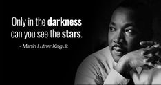 inspiring Martin Luther King Jr. quotes - Only in the darkness can you see the stars