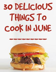 30 Delicious Things To Cook In June seriously all of this looks amazing