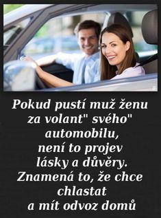 """Pokud pustí muž ženu za volant """"svého"""" automobilu, není to projev lásky a důvěry. Znamená to, že chce chlastat a mít odvoz domů."""