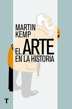 El arte en la historia : 600 a.C. - 2000 d.C / Martin Kemp. Turner, 2015. 2018/2 Estupendo ensayo.  Historia del arte , el autor va encajando la evolución de la obra de arte en la historia  eligiendo  las obras más  características  de  cada período.
