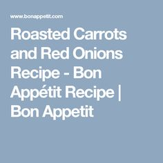 Roasted Carrots and Red Onions Recipe - Bon Appétit Recipe | Bon Appetit