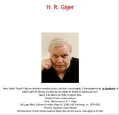 Hans Ruedi Giger, también llamado Hans Rudolf Giger (Coira, Suiza, 5 de febrero de 1940 - Zúrich, 12 de mayo de 2014),1 fue un artista gráfico y escultor suizo. Es muy conocido por sus colaboraciones en el mundo del cine, más específicamente en la serie fílmica de Alien.