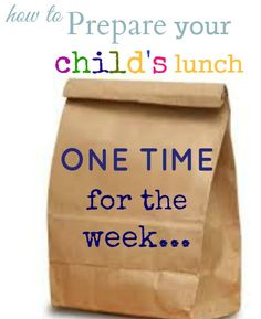 Wow! GREAT IDEA:   tip to prepare your child's lunch ONCE for the whole WEEK.