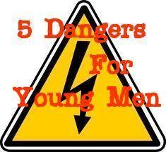 5 Dangers for Young Men