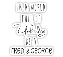 Image result for in a world of umbridge be a fred and george