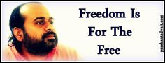Freedom is for the free. ~ Shri Prashant #ShriPrashant #Advait #freedom #free #truth #life Read at:- prashantadvait.com Watch at:- www.youtube.com/c/ShriPrashant Website:- www.advait.org.in Facebook:- www.facebook.com/prashant.advait LinkedIn:- www.linkedin.com/in/prashantadvait Twitter:- https://twitter.com/Prashant_Advait