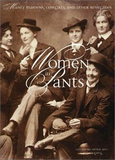 Women in Pants: Manly Maidens, Cowgirls, and Other Renegades by Catherine Smith http://www.amazon.com/dp/0810945711/ref=cm_sw_r_pi_dp_vrp0vb10MVXG7