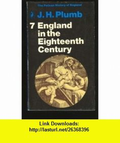 England in the Eighteenth Century (1714-1815) #7 J. H. Plumb ,   ,  , ASIN: B000DELYJ4 , tutorials , pdf , ebook , torrent , downloads , rapidshare , filesonic , hotfile , megaupload , fileserve