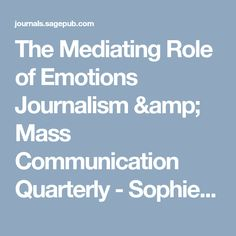 The Mediating Role of Emotions Journalism & Mass Communication Quarterly - Sophie Lecheler, Linda Bos, Rens Vliegenthart, 2015
