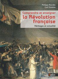 Philippe Bourdin et Cyril Triolaire - Comprendre et enseigner la Révolution française - Actualité et héritages