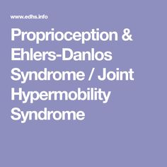 Proprioception & Ehlers-Danlos Syndrome / Joint Hypermobility Syndrome