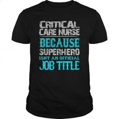 Critical Care Nurse Shirt #tee #shirt. PURCHASE NOW => https://www.sunfrog.com/Jobs/Critical-Care-Nurse-Shirt-Black-Guys.html?60505