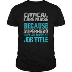 Critical Care Nurse Shirt #tee #shirt. PURCHASE NOW => https://www.sunfrog.com/Jobs/Critical-Care-Nurse-Shirt-Black-Guys.html?60505