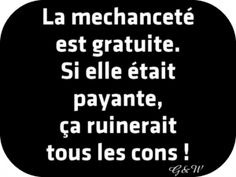 Wickedness is free. If it were paid, it would ruin all the idiots! Wickedness is free. If it were paid, it would ruin all the idiots! Phrases Accrocheuses, Catchy Phrases, Motivational Words, Words Quotes, Inspirational Quotes, The Words, Teen Life, French Quotes, Visual Statements