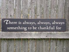 Great garden sign... The garden is a great place to go to remember there is always something to be thankful for!