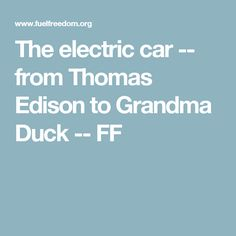 The electric car -- from Thomas Edison to Grandma Duck -- FF Hope For The Future, Henry Ford, Electric Car, Global Warming