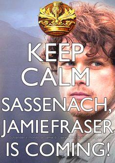 Keep Calm Sassenach, Jamie Fraser is coming!